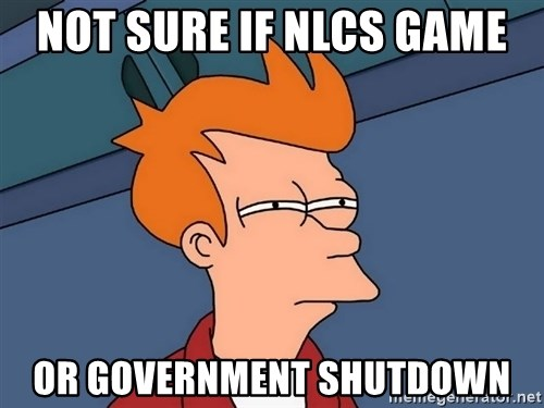 Futurama Fry - Not sure if nlcs game or government shutdown