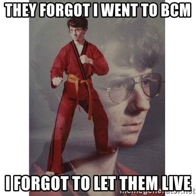 Karate Kid - They forgot I went to BCM I forgot to let them live