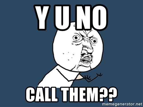 Y U No - Y U NO CALL THEM??