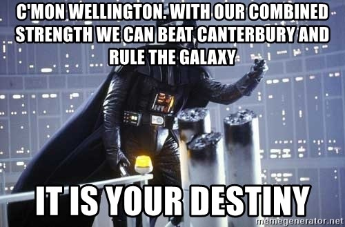 Darth Vader Shaking Fist - C'MON WELLINGTON. WITH OUR COMBINED STRENGTH WE CAN BEAT CANTERBURY AND RULE THE GALAXY IT IS YOUR DESTINY