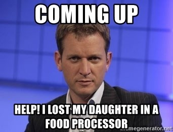 Jeremy Kyle - Coming up Help! I lost my daughter in a food processor