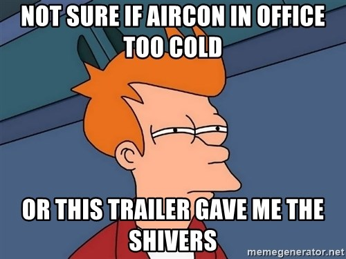 Futurama Fry - Not sure if aircon in office too cold or this trailer gave me the shivers