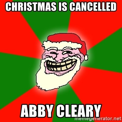 Santa Claus Troll Face - Christmas is cancelled  Abby Cleary