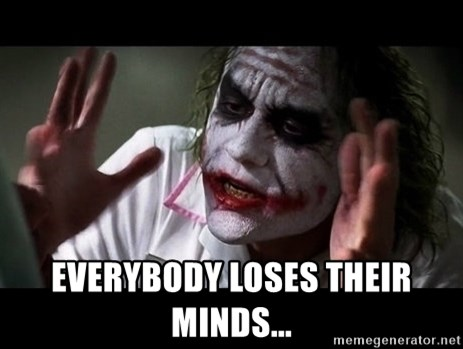 joker mind loss -  EVERYBODY LOSES THEIR MINDS...