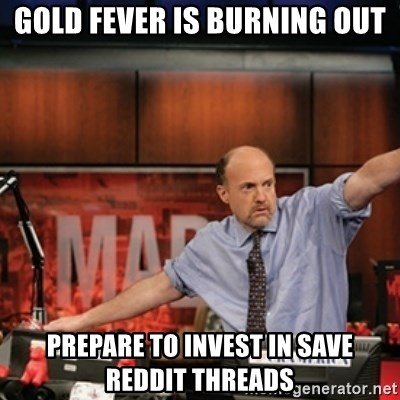 Jim Kramer Mad Money Karma - gold fever is burning out prepare to invest in save reddit threads