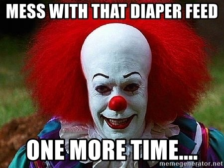 Pennywise the Clown - mess with that diaper feed one more time....
