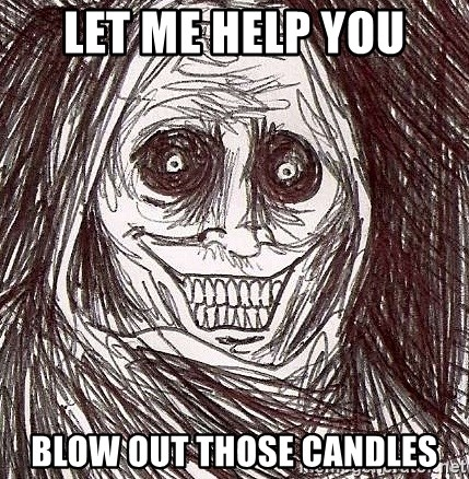 Never alone ghost - LET ME HELP YOU BLOW OUT THOSE CANDLES