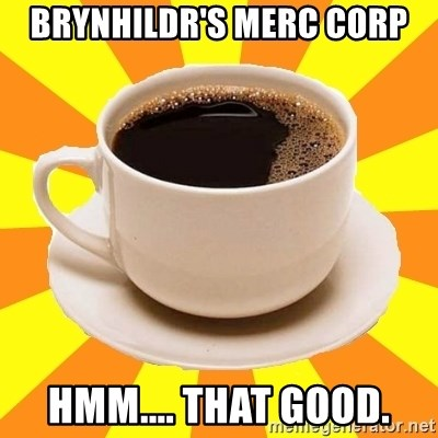 Cup of coffee - Brynhildr's Merc Corp hmm.... that good.