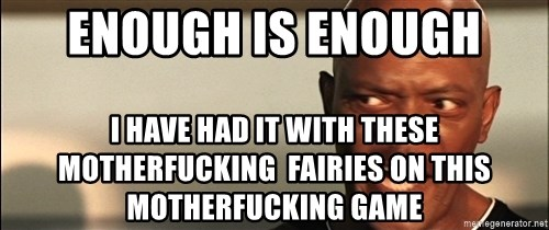 Snakes on a plane Samuel L Jackson - enough is enough I have had it with these motherfucking  fairies on this motherfucking game