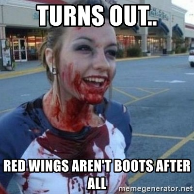 Scary Nympho - Turns out.. Red Wings aren't boots after all