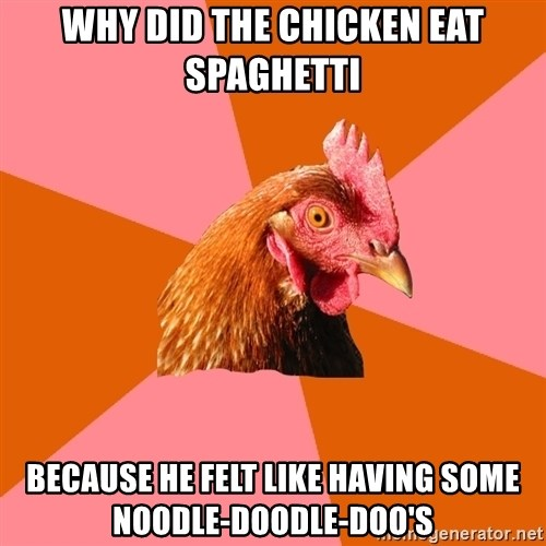 Anti Joke Chicken - WhY DID the chicken eat spaghetti because he felt like having some noodle-doodle-doo's