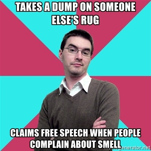 Privilege Denying Dude - TAKES A DUMP ON SOMEONE ELSE'S RUG CLAIMS FREE SPEECH WHEN PEOPLE COMPLAIN ABOUT SMELL