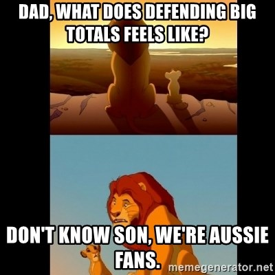 Lion King Shadowy Place - Dad, what does defending big totals feels like? Don't know son, we're Aussie fans.