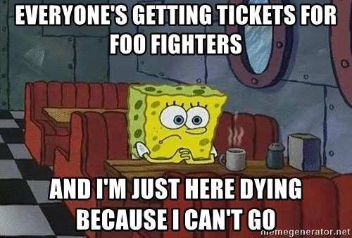 Coffee shop spongebob - everyone's getting tickets for Foo fighters and i'm just here dying because i can't go