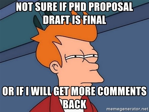 Futurama Fry - Not sure if phd proposal draft is final or if i will get more comments back