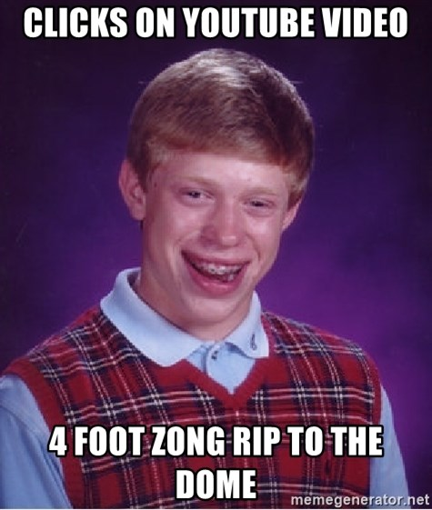 Bad Luck Brian - Clicks on youtube video 4 Foot zong rip to the dome