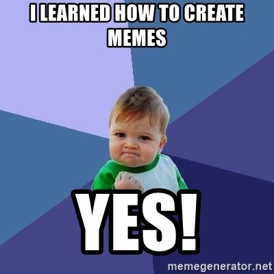 Success Kid - i learned how to create memes yes!