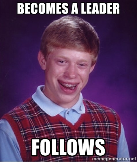 Bad Luck Brian - becomes a leader follows