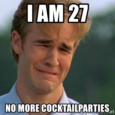 Crying Dawson - I am 27 No more cocktailparties