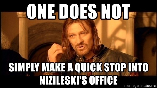 Lord Of The Rings Boromir One Does Not Simply Mordor - One does not Simply make a quick stop into Nizileski's office