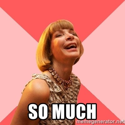 Amused Anna Wintour -  SO MUCH