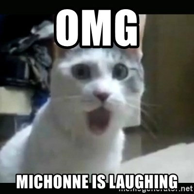 Surprised Cat - omg MICHONNE is laughing
