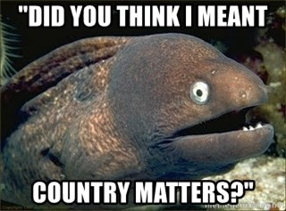 """Bad Joke Eel v2.0 - """"Did you think I meant COUNTRY matters?"""""""