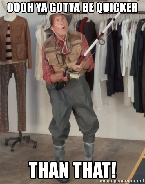 Caught you a dollar - OOOH YA GOTTA BE QUICKER THAN THAT!