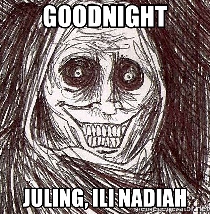 Never alone ghost - Goodnight Juling, Ili nadiah