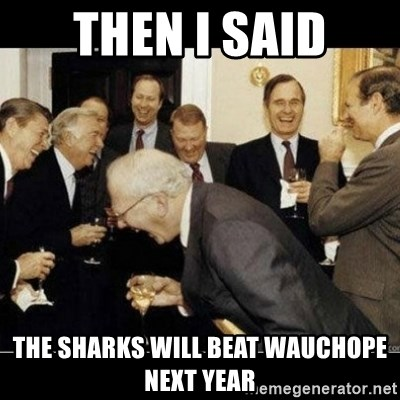 Laughing Professors - Then i said The sharks will beat wauchope next year
