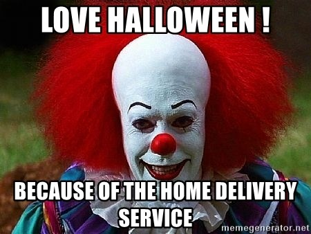 Pennywise the Clown - Love Halloween ! because of the home delivery service