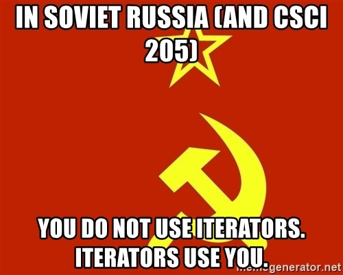 In Soviet Russia - In soviet russia (and CSCI 205) You do not use iterators.  Iterators use you.