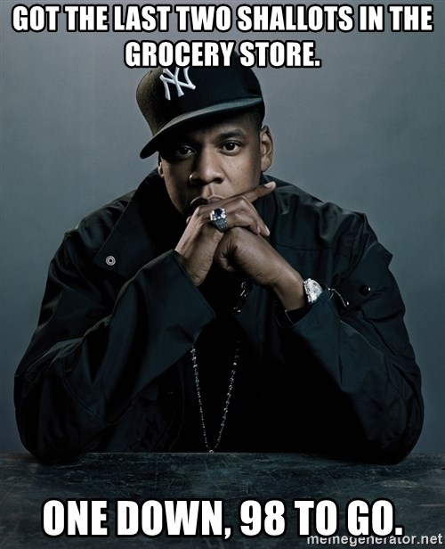 Jay Z problem - Got the last two shallots in the grocery store. One down, 98 to go.
