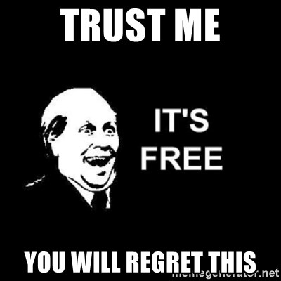 it's free - Trust me You will Regret This