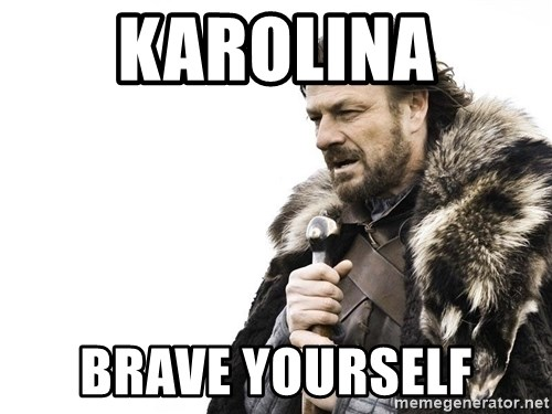 Winter is Coming - Karolina brave yourself
