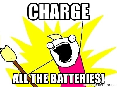X ALL THE THINGS - charge all the batteries!