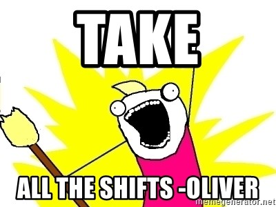 X ALL THE THINGS - TAKE ALL THE SHIFTS -oliver
