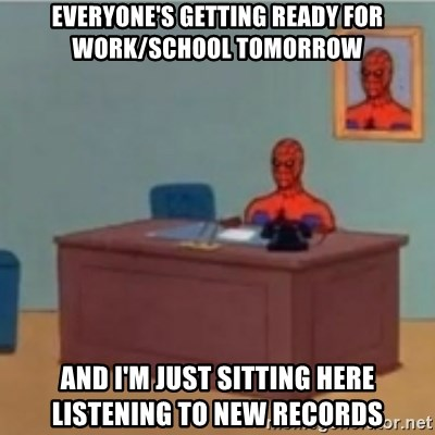 60s spiderman behind desk - Everyone's getting ready for work/school tomorrow And I'm just sitting here listening to new records