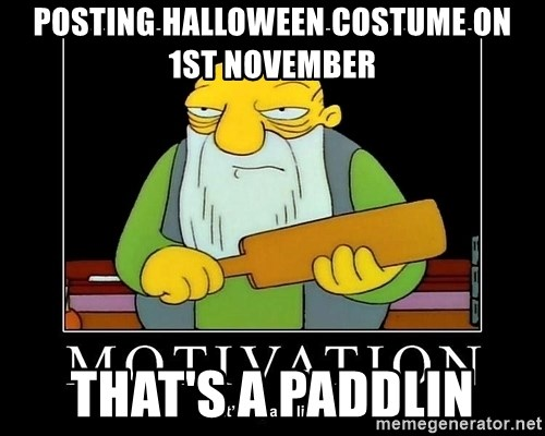 Thats a paddlin - Posting halloween costume on 1st november That's a paddlin