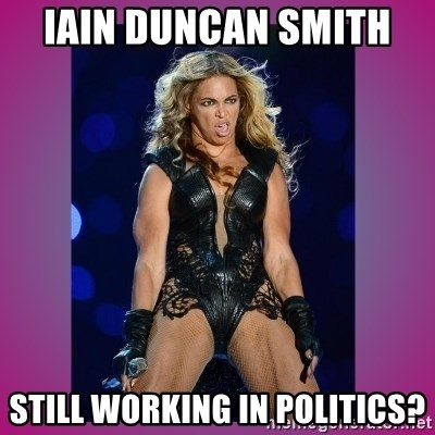 Ugly Beyonce - Iain Duncan smith  Still working in politics?