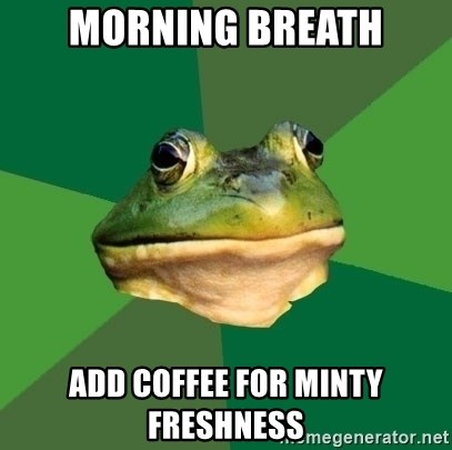Foul Bachelor Frog - morning breath add coffee for minty freshness