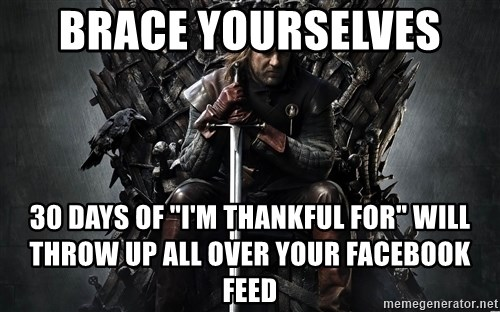 """Eddard Stark - Brace yourselves  30 days of """"I'm thankful for"""" will throw up all over your Facebook feed"""