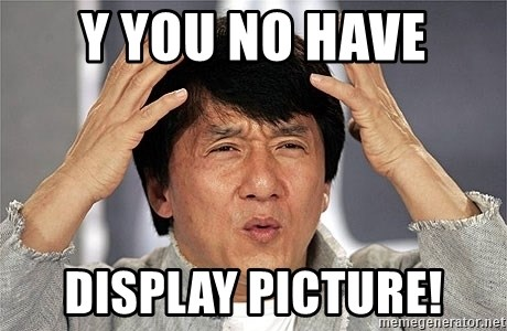 Jackie Chan - Y you no have Display picture!