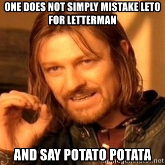 One Does Not Simply - One does not simply mistake Leto for Letterman And say Potato Potata