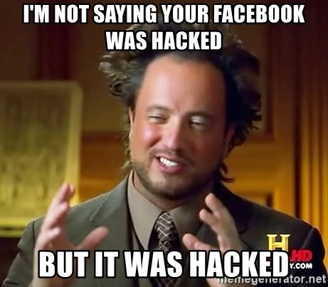 Ancient Aliens - I'm not saying your facebook was hacked But it was hacked