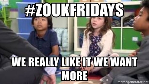 We want more we want more - #zoukfridays we really like it we want more