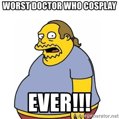 Comic Book Guy Worst Ever - Worst doctor who cosplay  EVER!!!