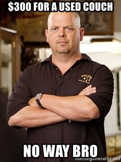 Rick Harrison - $300 for a used couch no way bro