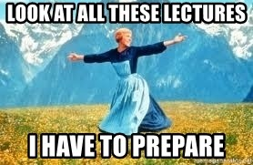 Look at all these - look at all these lectures i have to prepare