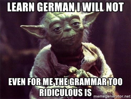Yoda - Learn German I will not Even for me the grammar too ridiculous is